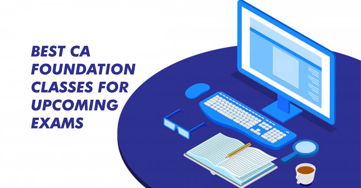 Best CA Foundation Classes for Upcoming Exams