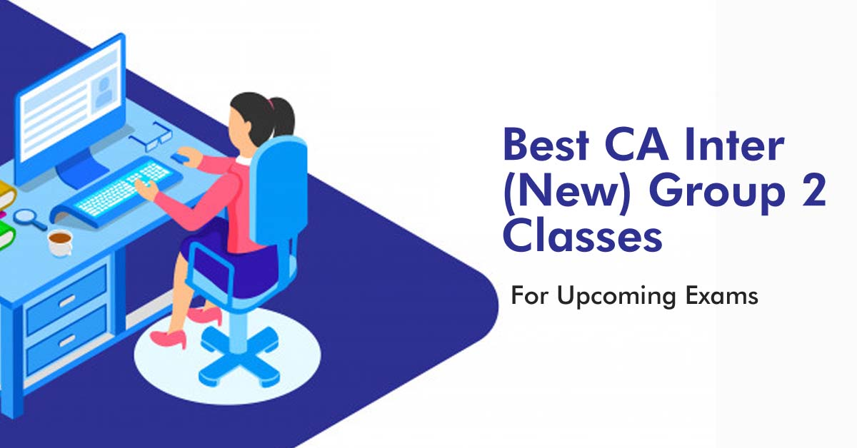 Best CA Intermediate Classes Group 2 for Upcoming Exams