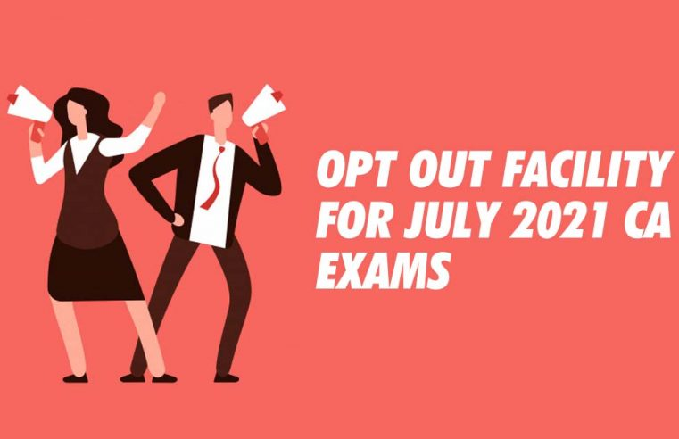 Opt Out Facility for July 2021 CA Exams given by ICAI
